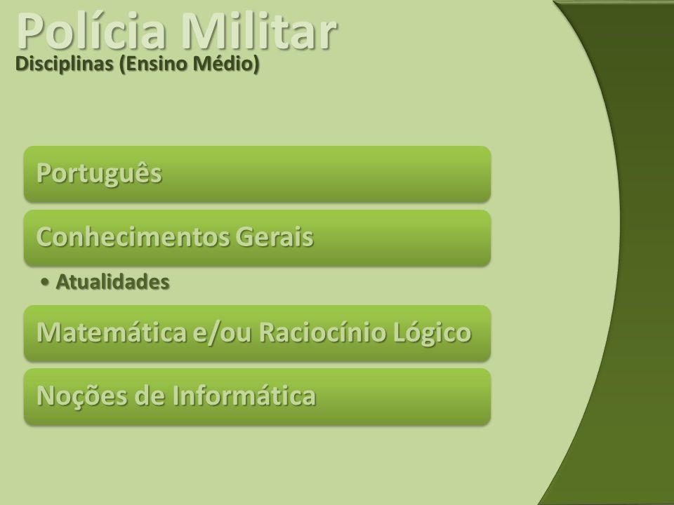 Polícia Militar Disciplinas (Ensino Médio) Português Conhecimentos Gerais AtualidadesAtualidades Matemática e/ou Raciocínio Lógico Noções de Informáti