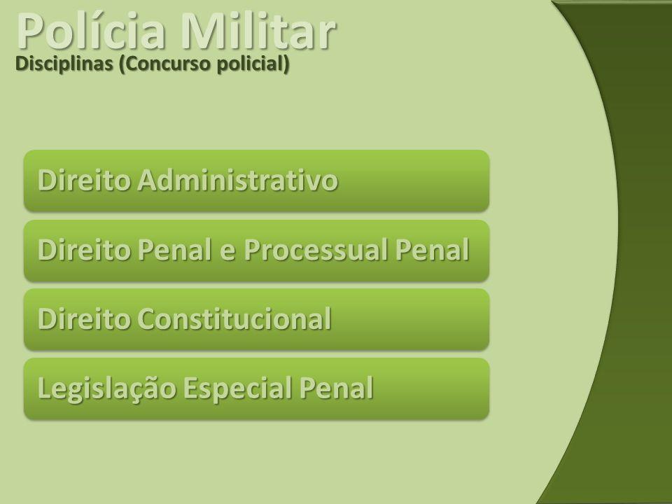 Polícia Militar Disciplinas (Concurso policial) Direito Administrativo Direito Penal e Processual Penal Direito Constitucional Legislação Especial Pen