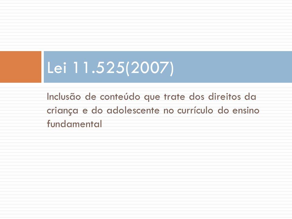 Inclusão de conteúdo que trate dos direitos da criança e do adolescente no currículo do ensino fundamental Lei 11.525(2007)