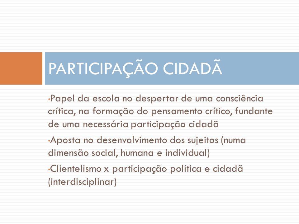 Papel da escola no despertar de uma consciência crítica, na formação do pensamento crítico, fundante de uma necessária participação cidadã Aposta no d