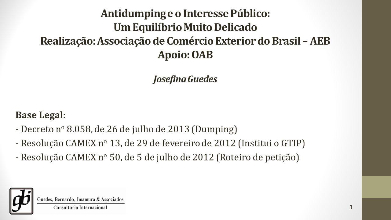 Antidumping e o Interesse Público: Um Equilíbrio Muito Delicado Realização: Associação de Comércio Exterior do Brasil – AEB Apoio: OAB Josefina Guedes