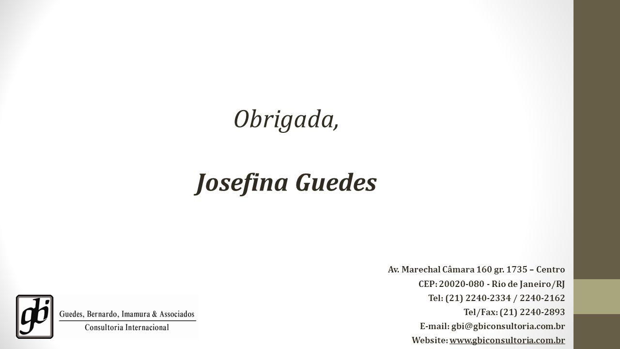 Obrigada, Josefina Guedes Av. Marechal Câmara 160 gr. 1735 – Centro CEP: 20020-080 - Rio de Janeiro/RJ Tel: (21) 2240-2334 / 2240-2162 Tel/Fax: (21) 2