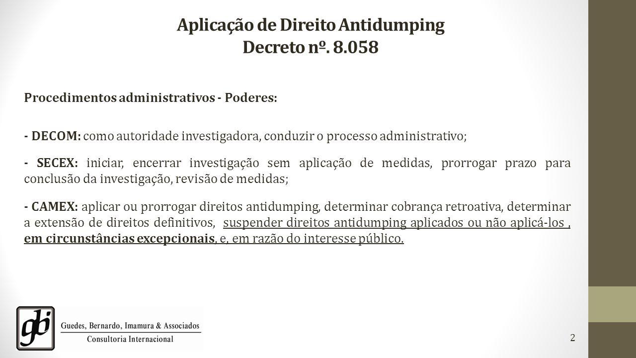 Aplicação de Direito Antidumping Decreto nº. 8.058 Procedimentos administrativos - Poderes: - DECOM: como autoridade investigadora, conduzir o process