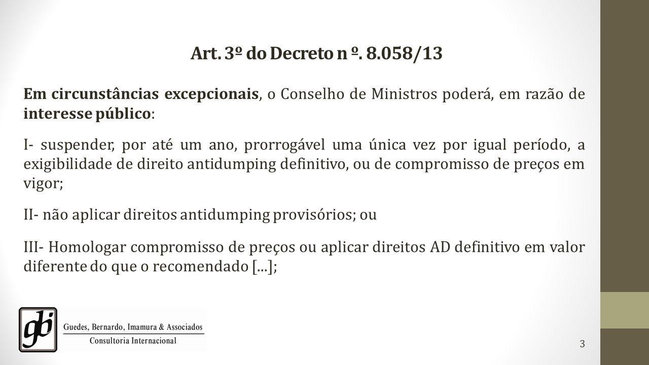 Art. 3º do Decreto n º. 8.058/13 Em circunstâncias excepcionais, o Conselho de Ministros poderá, em razão de interesse público: I- suspender, por até