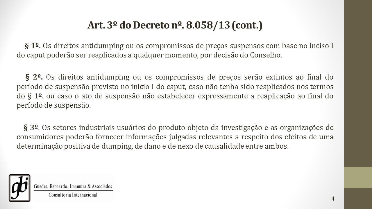 Art. 3º do Decreto nº. 8.058/13 (cont.) § 1º. Os direitos antidumping ou os compromissos de preços suspensos com base no inciso I do caput poderão ser
