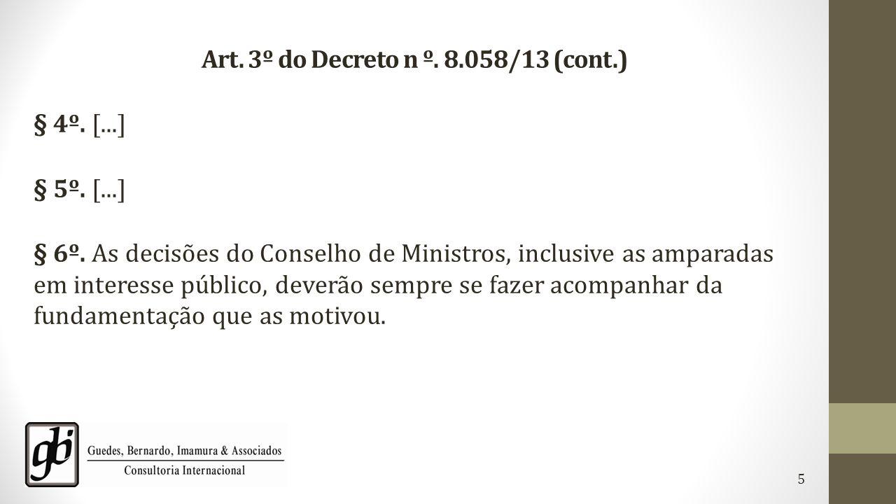 Art. 3º do Decreto n º. 8.058/13 (cont.) § 4º. [...] § 5º. [...] § 6º. As decisões do Conselho de Ministros, inclusive as amparadas em interesse públi