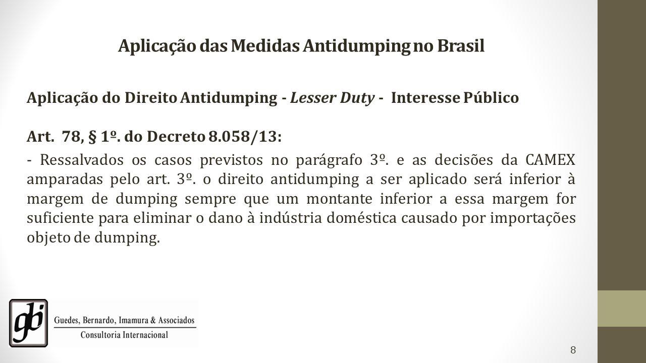 Aplicação das Medidas Antidumping no Brasil Aplicação do Direito Antidumping - Lesser Duty - Interesse Público Art. 78, § 1º. do Decreto 8.058/13: - R