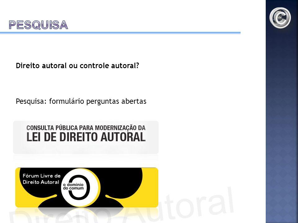 Direito autoral ou controle autoral? Pesquisa: formulário perguntas abertas Direito Autoral