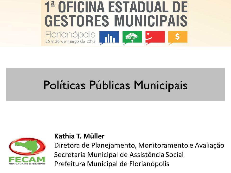Políticas Públicas Municipais Kathia T. Müller Diretora de Planejamento, Monitoramento e Avaliação Secretaria Municipal de Assistência Social Prefeitu