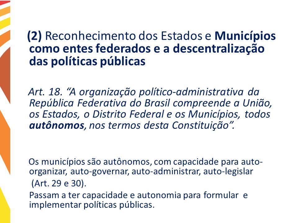 (2) Reconhecimento dos Estados e Municípios como entes federados e a descentralização das políticas públicas Art. 18. A organização político-administr