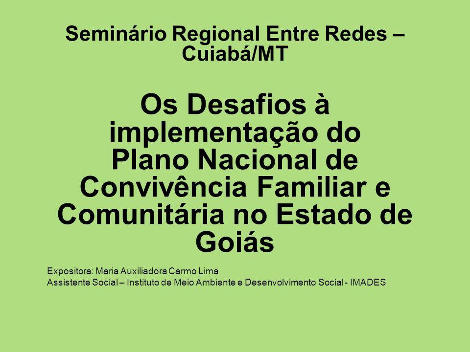 Seminário Regional Entre Redes – Cuiabá/MT Os Desafios à implementação do Plano Nacional de Convivência Familiar e Comunitária no Estado de Goiás Expo
