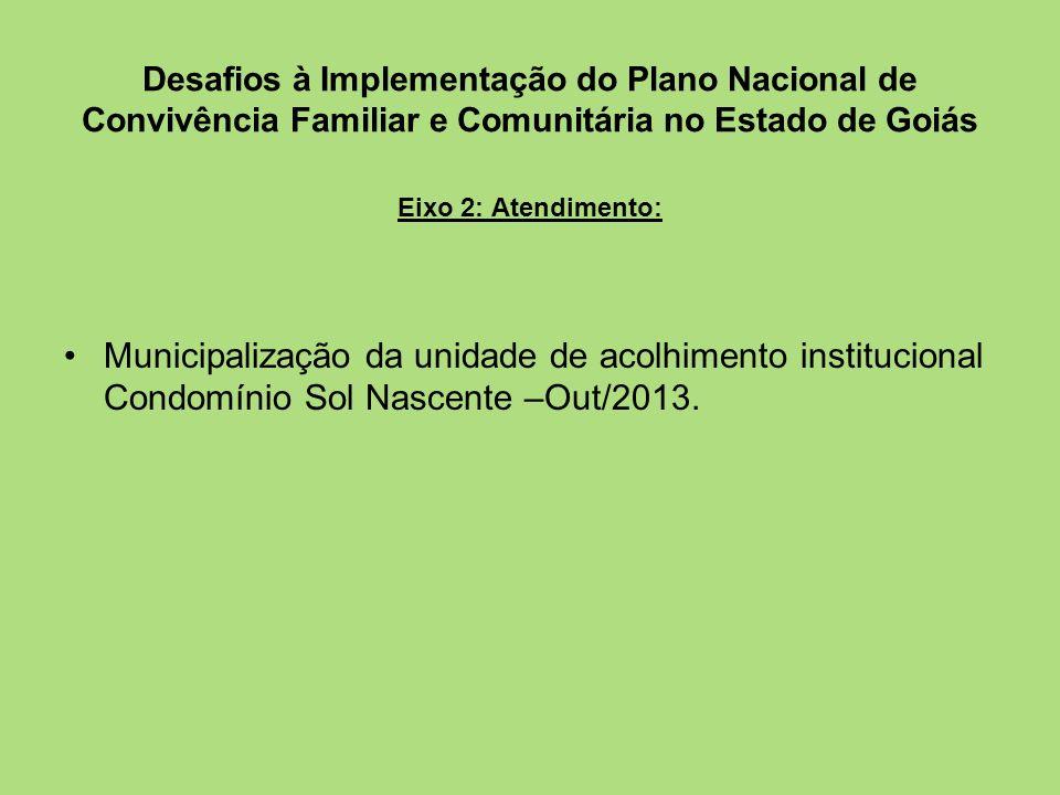 Desafios à Implementação do Plano Nacional de Convivência Familiar e Comunitária no Estado de Goiás Eixo 2: Atendimento: Municipalização da unidade de