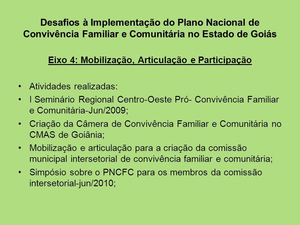 Desafios à Implementação do Plano Nacional de Convivência Familiar e Comunitária no Estado de Goiás Eixo 4: Mobilização, Articulação e Participação At