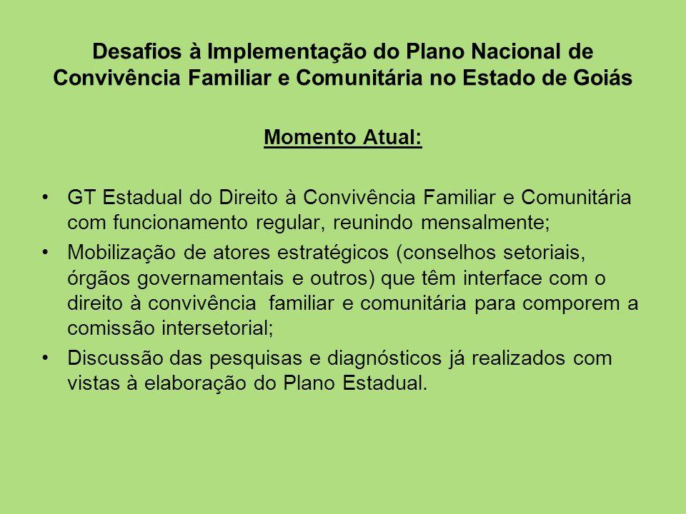 Desafios à Implementação do Plano Nacional de Convivência Familiar e Comunitária no Estado de Goiás Momento Atual: GT Estadual do Direito à Convivênci