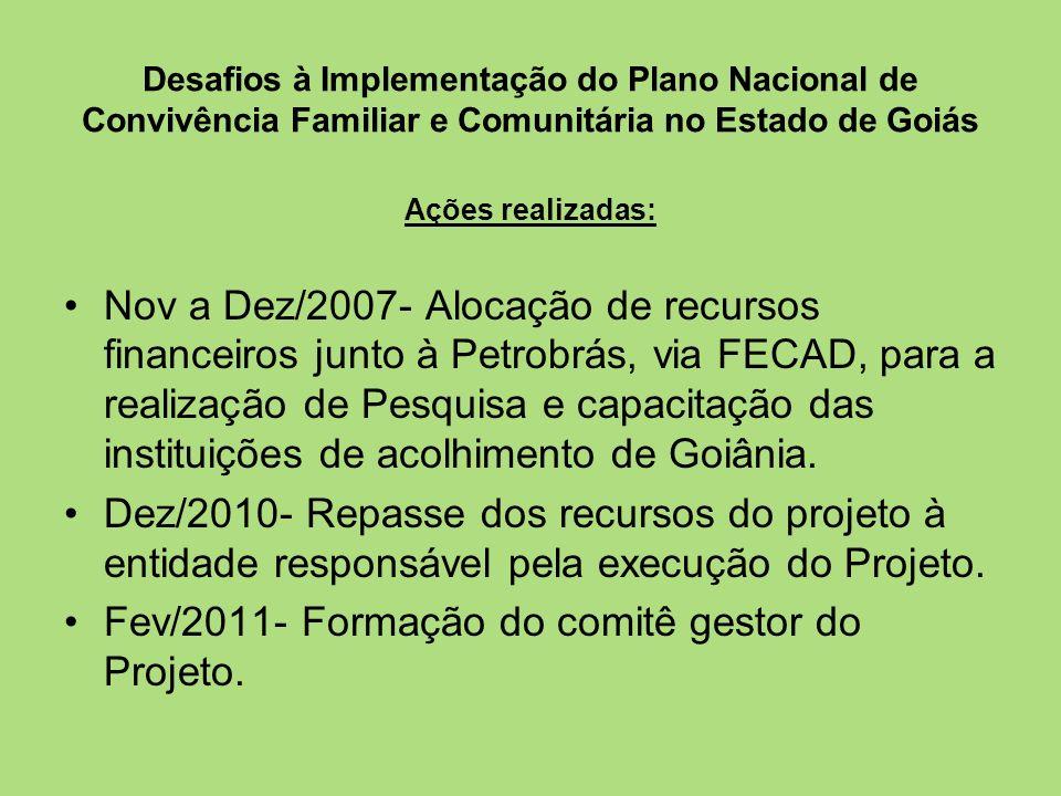 Desafios à Implementação do Plano Nacional de Convivência Familiar e Comunitária no Estado de Goiás Ações realizadas: Nov a Dez/2007- Alocação de recu