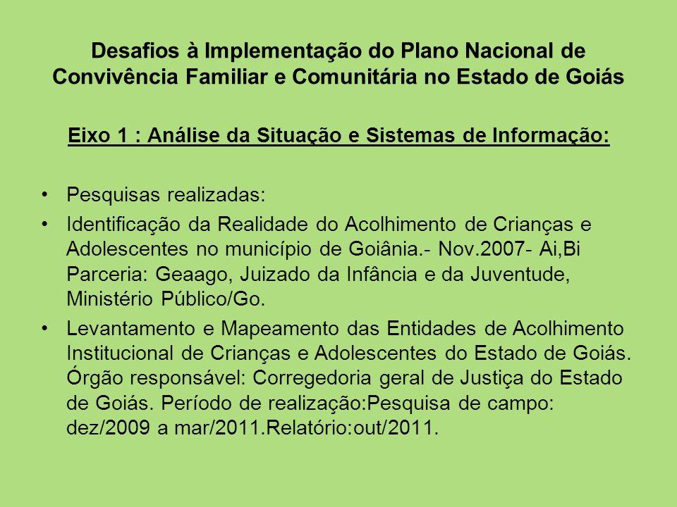 Desafios à Implementação do Plano Nacional de Convivência Familiar e Comunitária no Estado de Goiás Eixo 2: Atendimento: Implantação de programas de acolhimento familiar em 04 municípios goianos.