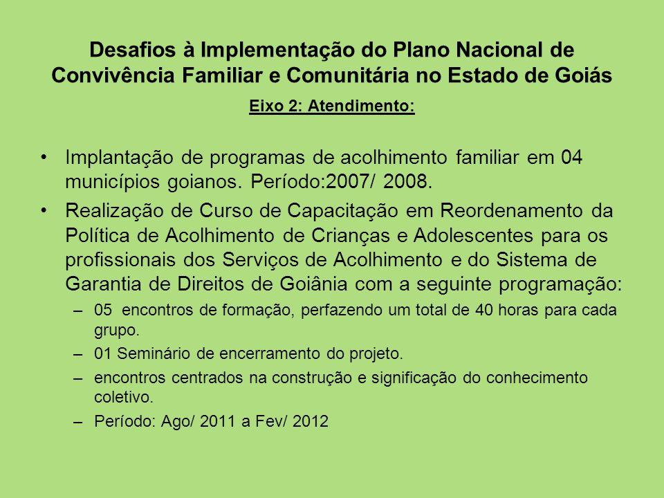 Desafios à Implementação do Plano Nacional de Convivência Familiar e Comunitária no Estado de Goiás Eixo 2: Atendimento: Implantação de programas de a