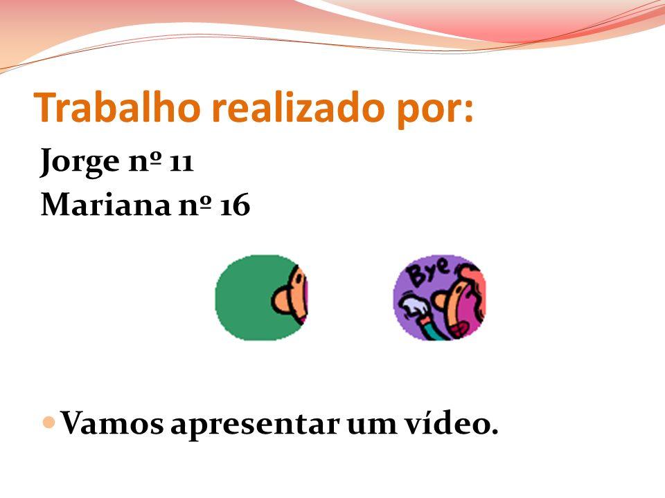Trabalho realizado por: Jorge nº 11 Mariana nº 16 Vamos apresentar um vídeo.