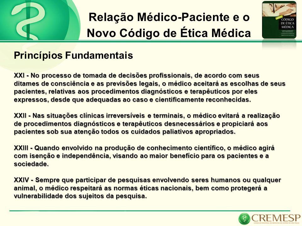 Relação Médico-Paciente e o Novo Código de Ética Médica Princípios Fundamentais XXI - No processo de tomada de decisões profissionais, de acordo com s