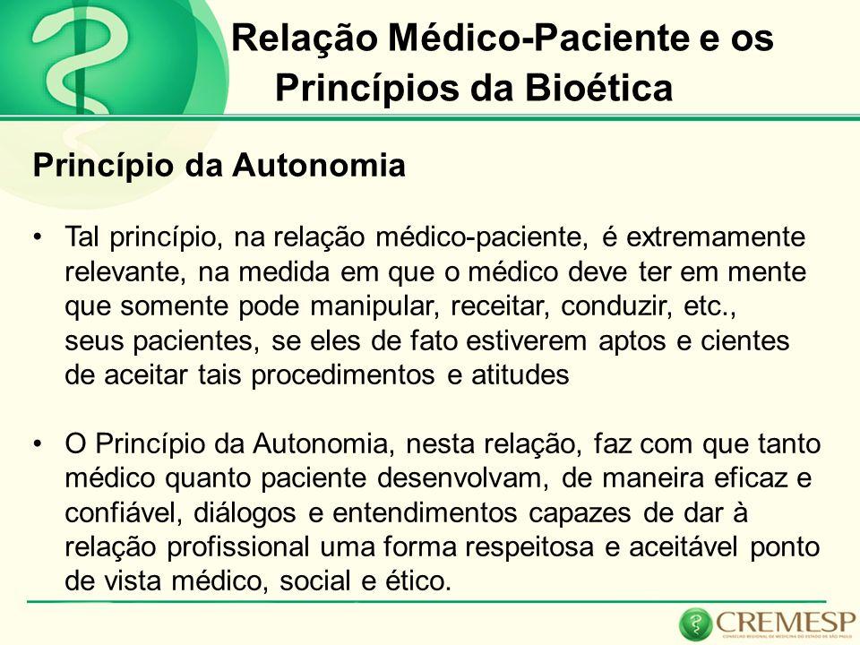 Relação Médico-Paciente e os Princípios da Bioética Princípio da Autonomia Tal princípio, na relação médico-paciente, é extremamente relevante, na med