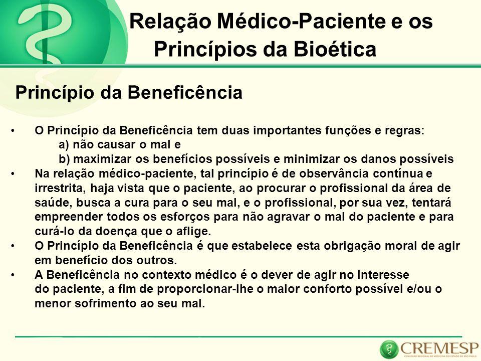 Relação Médico-Paciente e os Princípios da Bioética Princípio da Beneficência O Princípio da Beneficência tem duas importantes funções e regras: a) nã