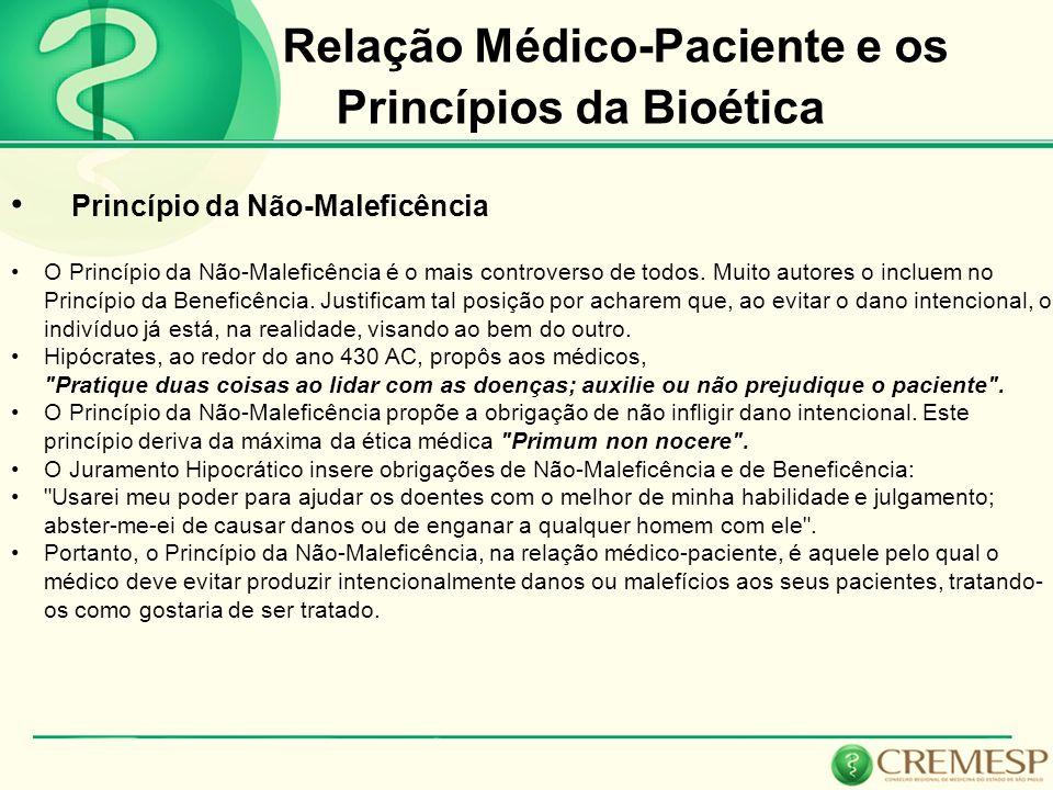 Relação Médico-Paciente e os Princípios da Bioética Princípio da Não-Maleficência O Princípio da Não-Maleficência é o mais controverso de todos. Muito