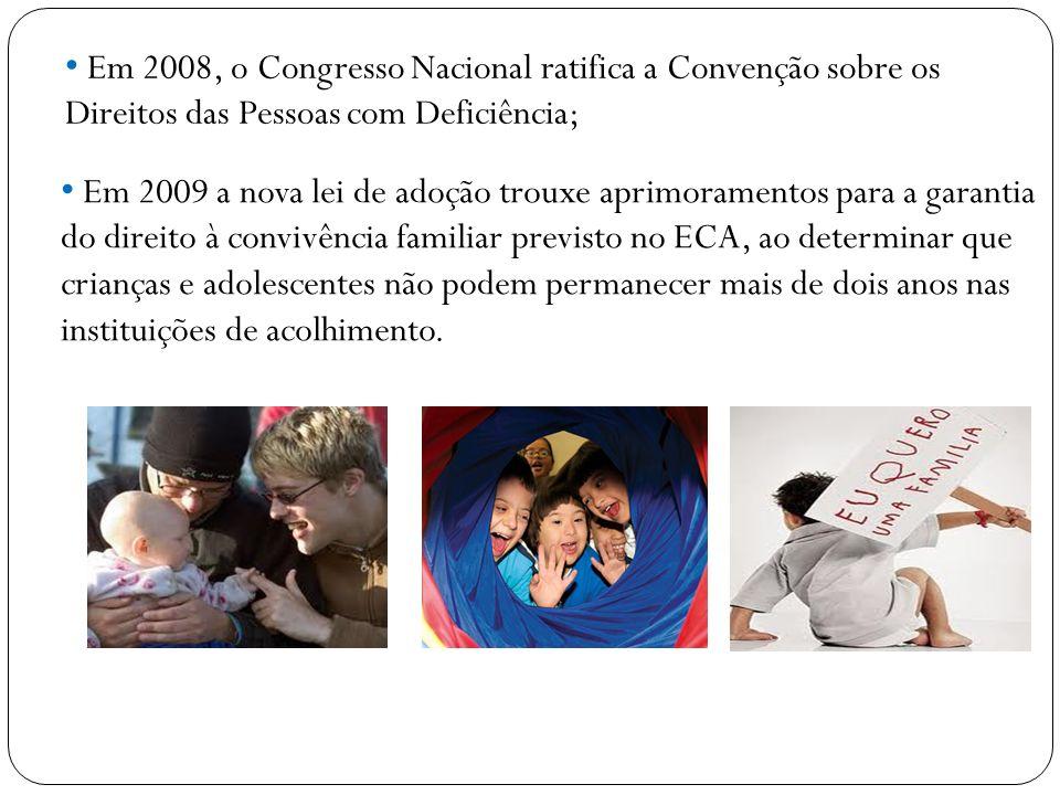 Em 2008, o Congresso Nacional ratifica a Convenção sobre os Direitos das Pessoas com Deficiência; Em 2009 a nova lei de adoção trouxe aprimoramentos p