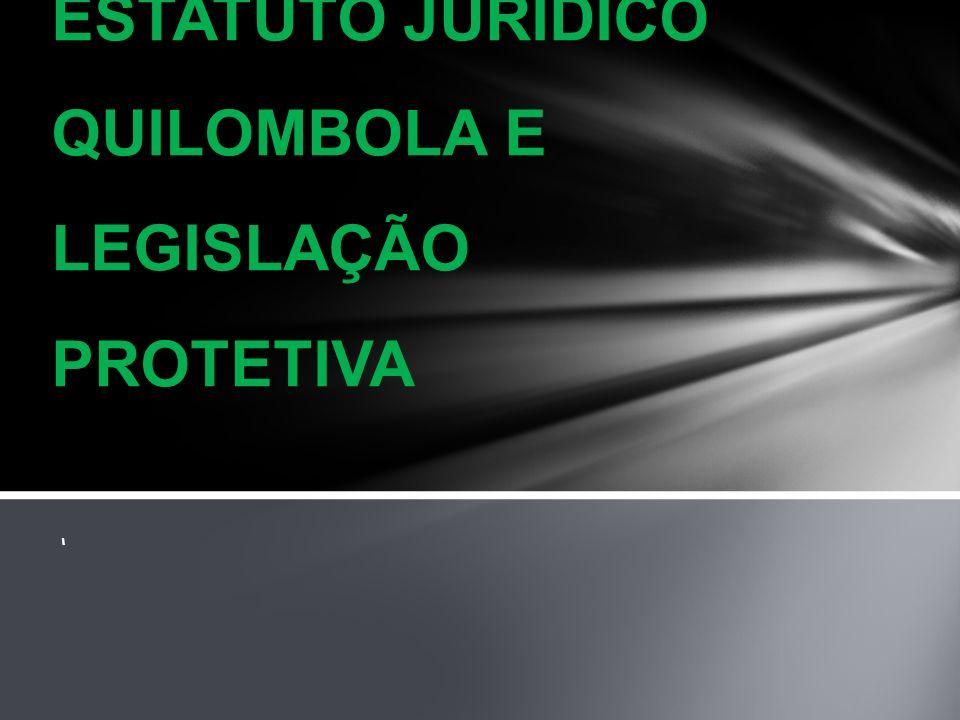 ESTATUTO JURÍDICO QUILOMBOLA E LEGISLAÇÃO PROTETIVA