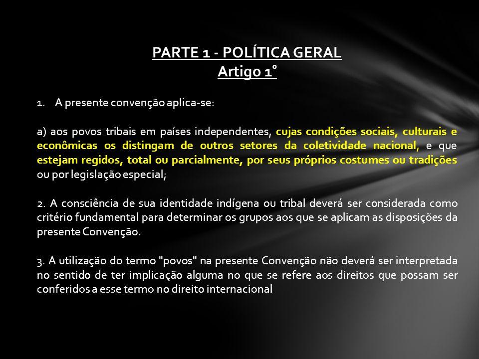 PARTE 1 - POLÍTICA GERAL Artigo 1 º 1.A presente convenção aplica-se: a) aos povos tribais em países independentes, cujas condições sociais, culturais