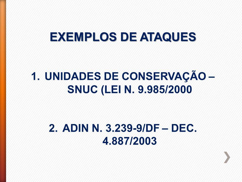 EXEMPLOS DE ATAQUES 1.UNIDADES DE CONSERVAÇÃO – SNUC (LEI N. 9.985/2000 2.ADIN N. 3.239-9/DF – DEC. 4.887/2003