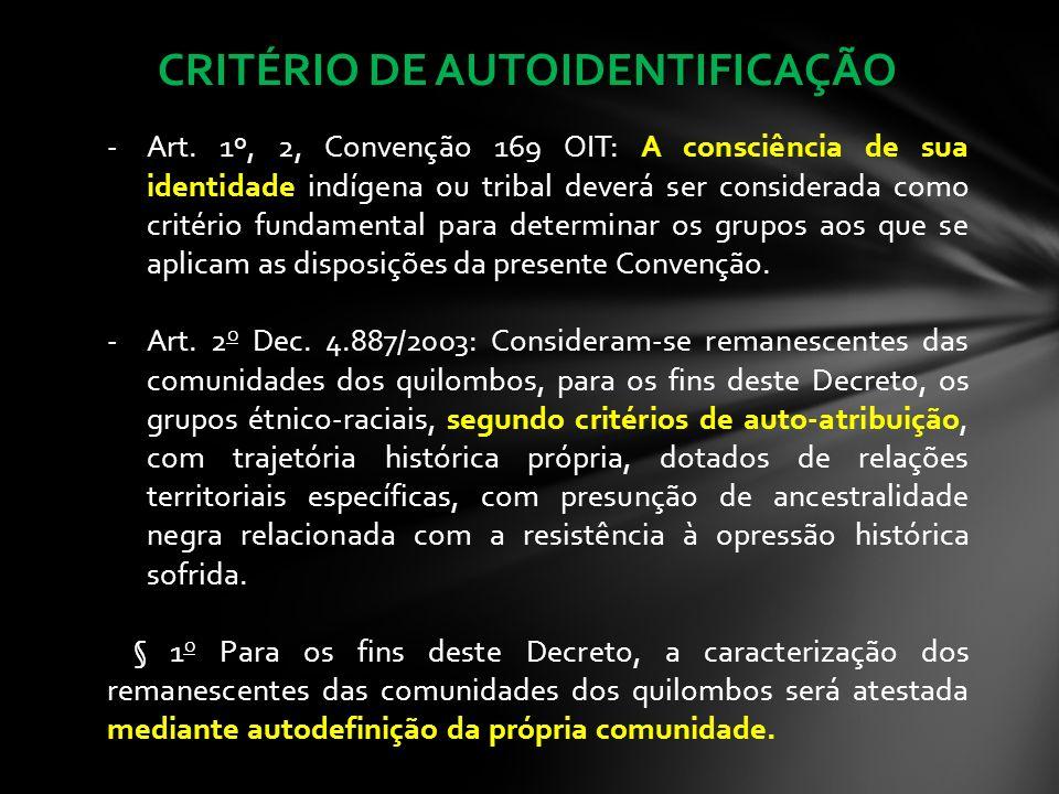 CRITÉRIO DE AUTOIDENTIFICAÇÃO -Art. 1º, 2, Convenção 169 OIT: A consciência de sua identidade indígena ou tribal deverá ser considerada como critério