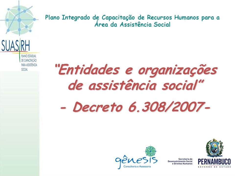 Decreto 6.308/2007 Dispõe sobre as entidades e organizações de assistência social de que trata o Art.