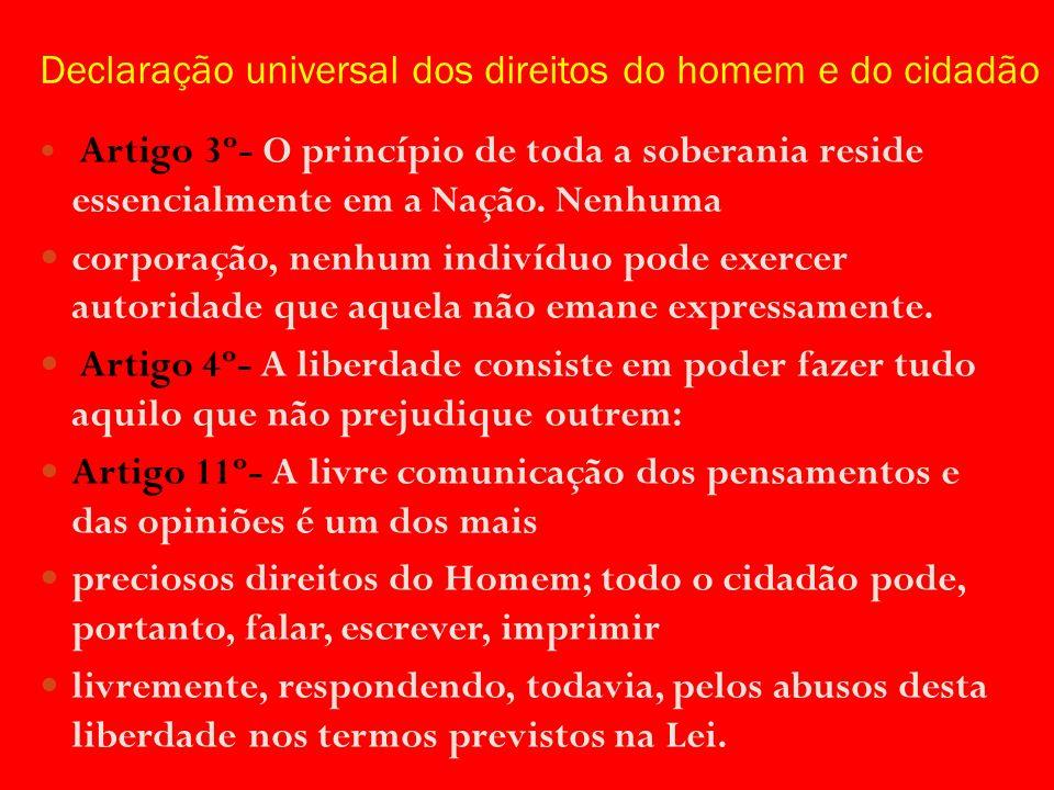 Declaração universal dos direitos do homem e do cidadão Artigo 3º- O princípio de toda a soberania reside essencialmente em a Nação.