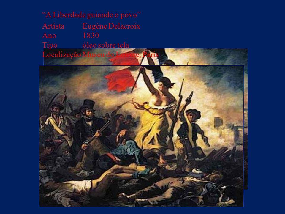 A Liberdade guiando o povo Artista Eugène Delacroix Ano 1830 Tipo óleo sobre tela Localização Museu do Louvre, Paris