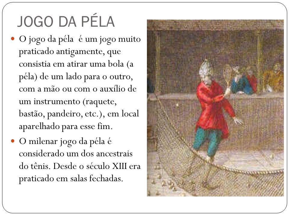 JOGO DA PÉLA O jogo da péla é um jogo muito praticado antigamente, que consistia em atirar uma bola (a péla) de um lado para o outro, com a mão ou com o auxílio de um instrumento (raquete, bastão, pandeiro, etc.), em local aparelhado para esse fim.