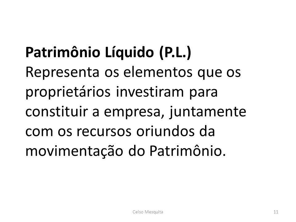 Patrimônio Líquido (P.L.) Representa os elementos que os proprietários investiram para constituir a empresa, juntamente com os recursos oriundos da movimentação do Patrimônio.