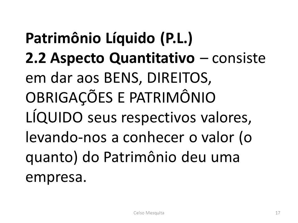 Patrimônio Líquido (P.L.) 2.2 Aspecto Quantitativo – consiste em dar aos BENS, DIREITOS, OBRIGAÇÕES E PATRIMÔNIO LÍQUIDO seus respectivos valores, lev