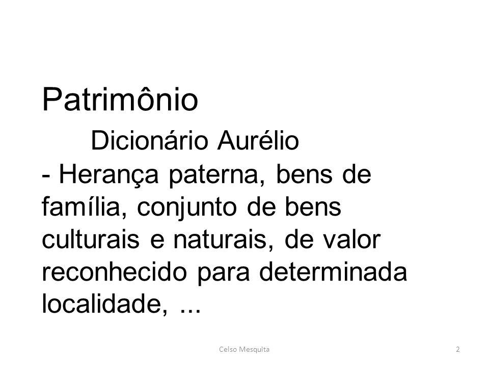 Patrimônio Dicionário Aurélio - Herança paterna, bens de família, conjunto de bens culturais e naturais, de valor reconhecido para determinada localidade,...