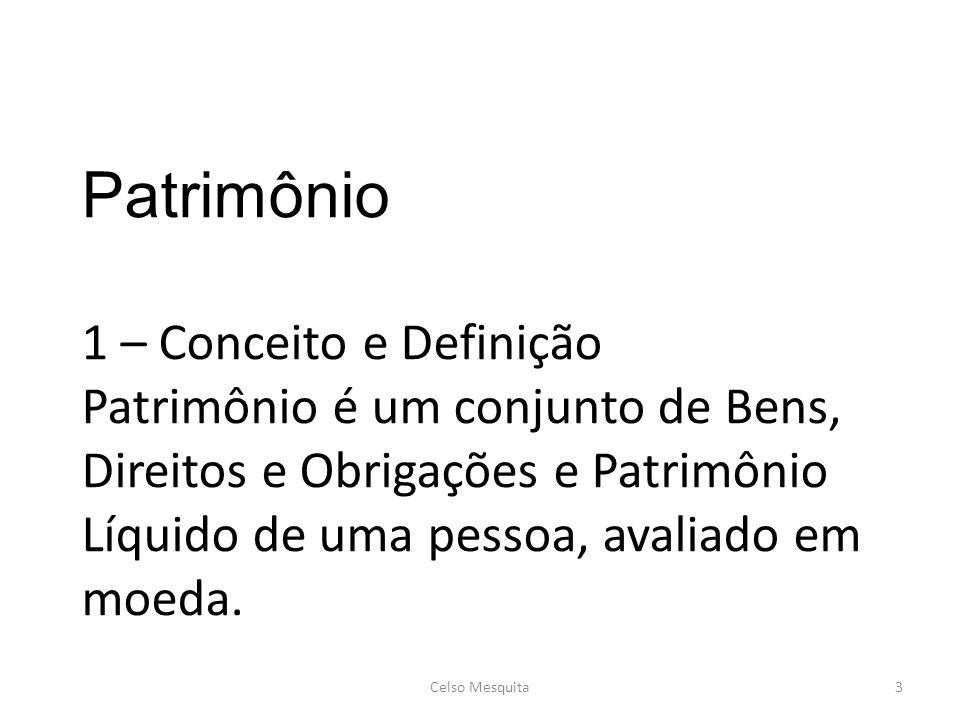 Patrimônio 1 – Conceito e Definição Patrimônio é um conjunto de Bens, Direitos e Obrigações e Patrimônio Líquido de uma pessoa, avaliado em moeda. Cel
