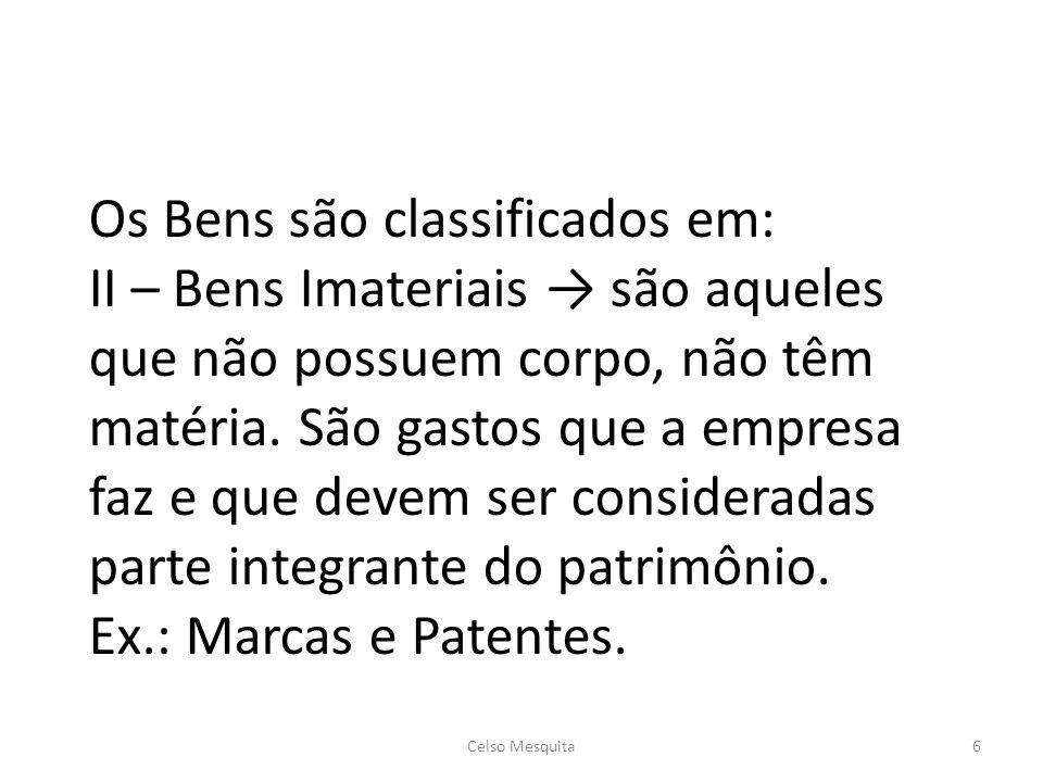 Os Bens são classificados em: II – Bens Imateriais são aqueles que não possuem corpo, não têm matéria.
