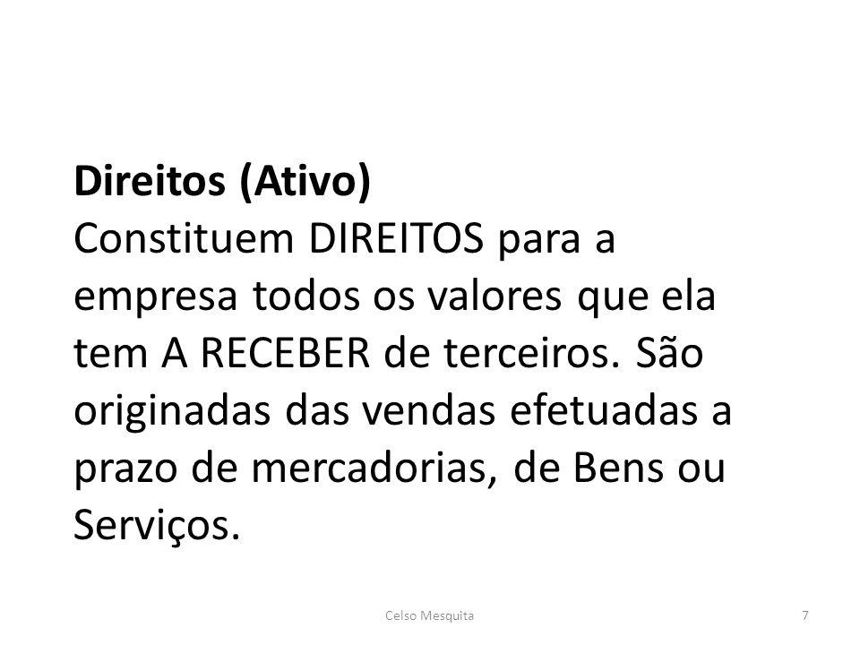 Direitos (Ativo) Constituem DIREITOS para a empresa todos os valores que ela tem A RECEBER de terceiros. São originadas das vendas efetuadas a prazo d