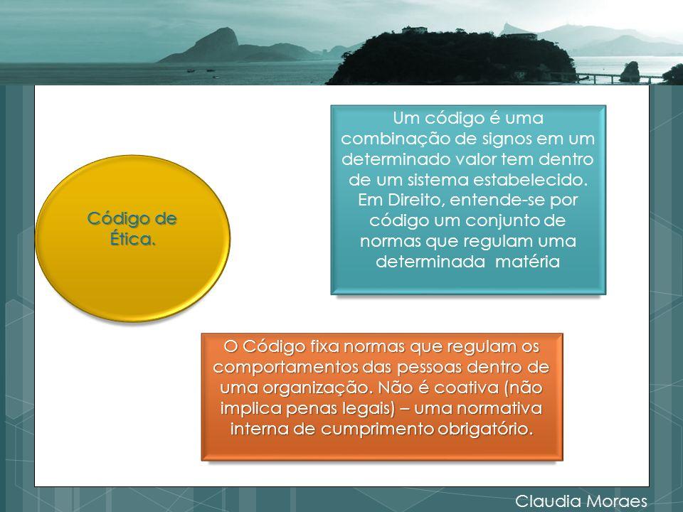 Claudia Moraes Código de Ética. Um código é uma combinação de signos em um determinado valor tem dentro de um sistema estabelecido. Em Direito, entend