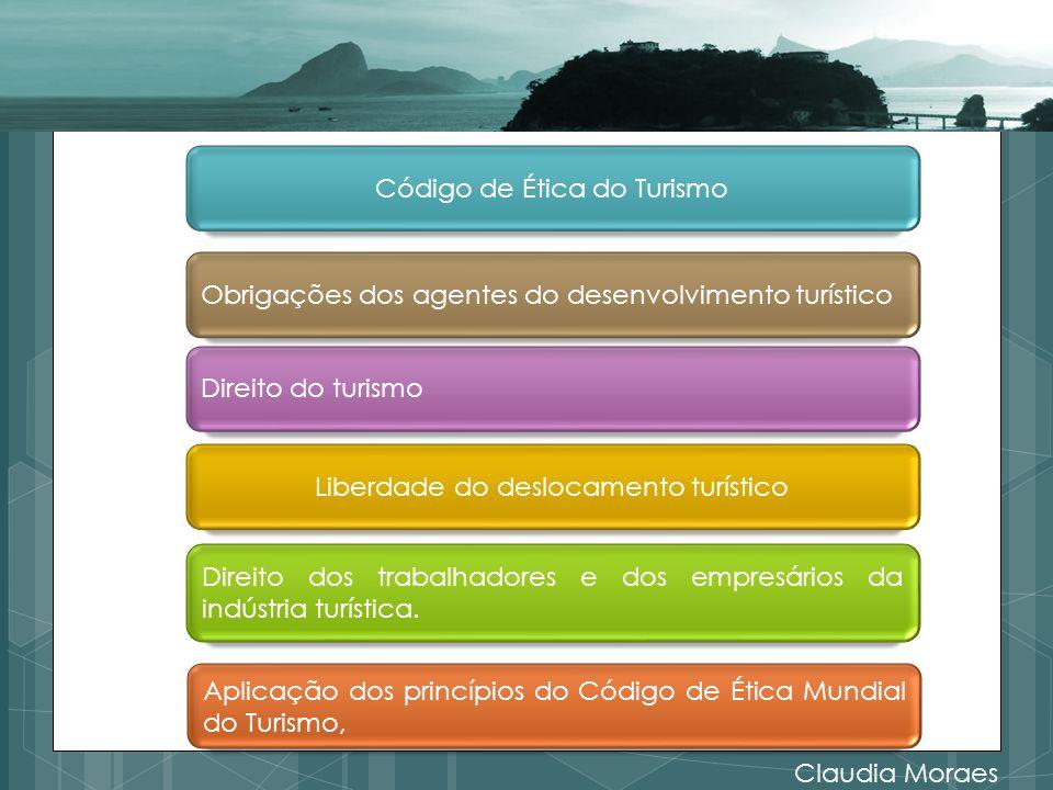Claudia Moraes Código de Ética do Turismo Obrigações dos agentes do desenvolvimento turístico Direito do turismo Liberdade do deslocamento turístico Direito dos trabalhadores e dos empresários da indústria turística.