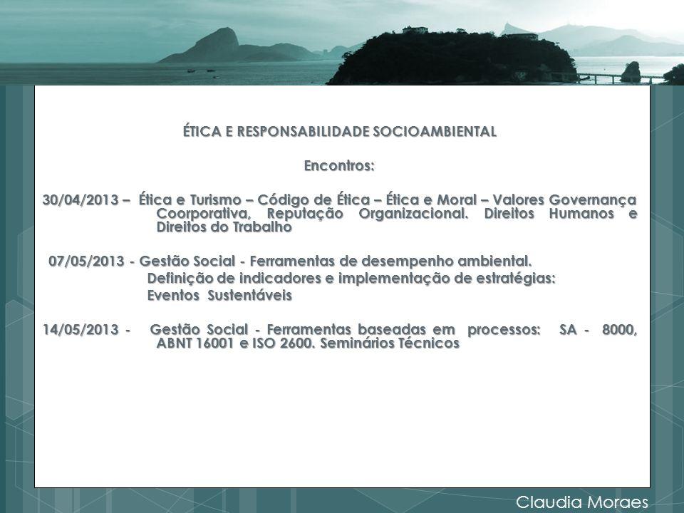 ÉTICA E RESPONSABILIDADE SOCIOAMBIENTAL Encontros: 30/04/2013 – Ética e Turismo – Código de Ética – Ética e Moral – Valores Governança Coorporativa, Reputação Organizacional.