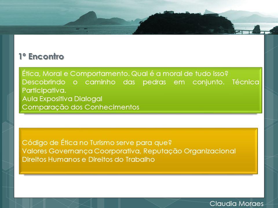 1º Encontro Claudia Moraes Ética, Moral e Comportamento. Qual é a moral de tudo isso? Descobrindo o caminho das pedras em conjunto. Técnica Participat