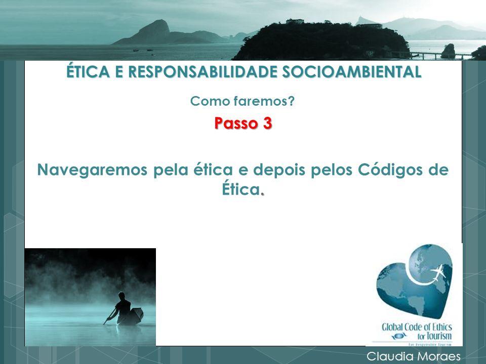 Como faremos? Passo 3. Navegaremos pela ética e depois pelos Códigos de Ética. Claudia Moraes