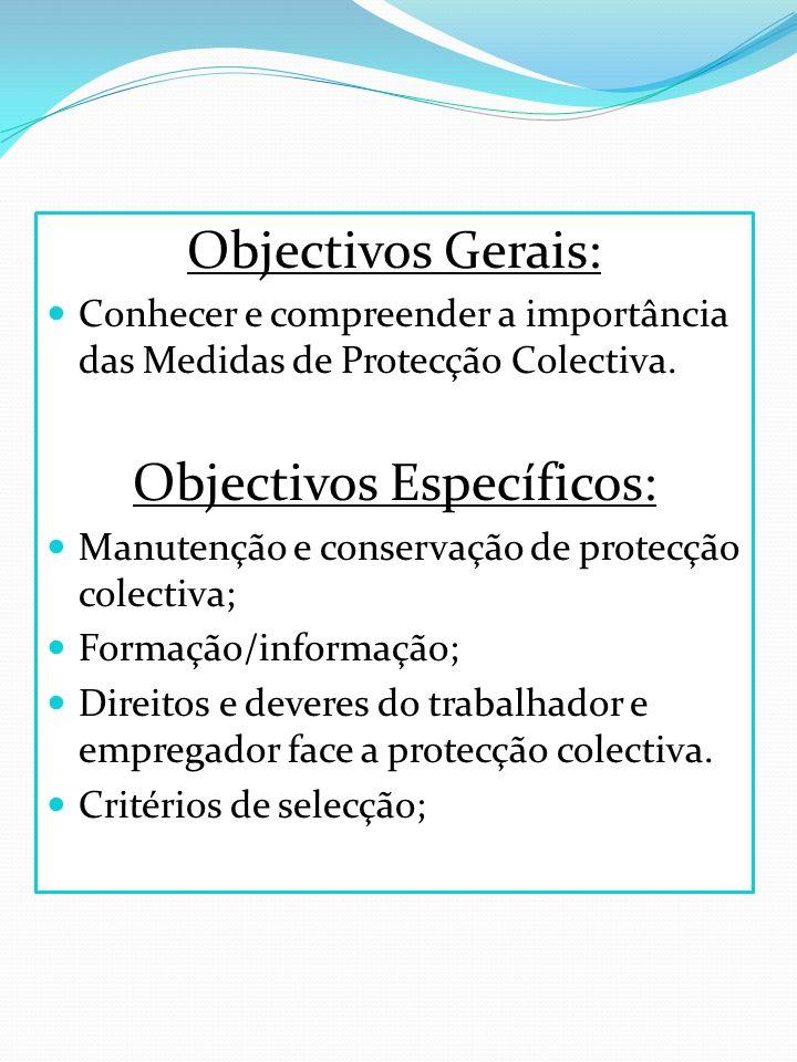 Objectivos Gerais: Conhecer e compreender a importância das Medidas de Protecção Colectiva. Objectivos Específicos: Manutenção e conservação de protec
