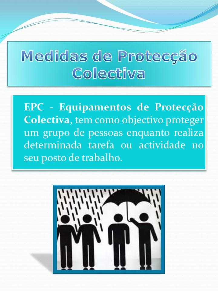As medidas de Protecção Colectiva, através dos Equipamentos de Protecção Colectiva (EPC), devem ter prioridade em relação aos Equipamentos de Protecção Individual (EPI), conforme determina a legislação, uma vez que beneficiam todos os trabalhadores, indistintamente.
