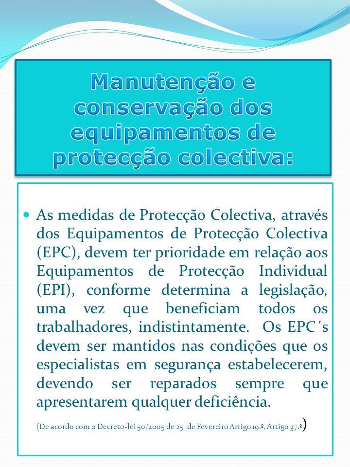As medidas de Protecção Colectiva, através dos Equipamentos de Protecção Colectiva (EPC), devem ter prioridade em relação aos Equipamentos de Protecçã