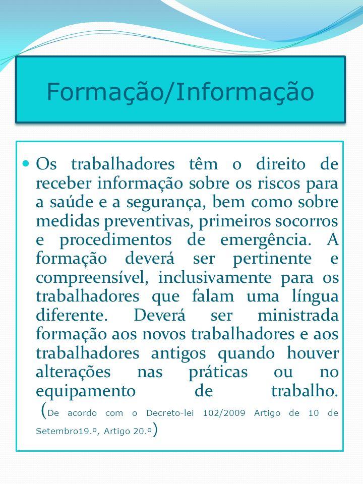Formação/Informação Os trabalhadores têm o direito de receber informação sobre os riscos para a saúde e a segurança, bem como sobre medidas preventiva